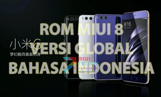 Sudah Adakah Rom Miui 8 Global Bahasa Indonesia untuk Xiaomi Mi6? Tentu Ada + Cara Install: Cek di Miuitutorial.com