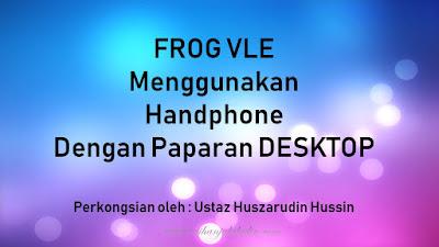 Cara Untuk Login FrogVLE Menggunakan Handphone Dengan Paparan Desktop