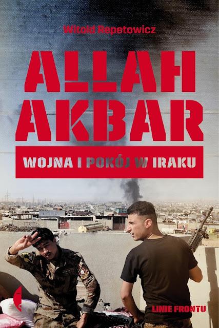 Allah Akbar. Wojna i pokój w Iraku - Witold Reptowicz