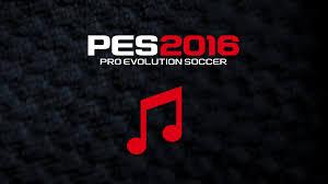 PES 2016 Custom Music List Part 1
