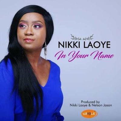 Music: Nikki Laoye – In Your Name