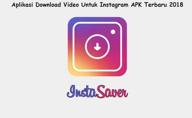 5 Daftar Aplikasi Download Video Untuk Instagram APK Terbaru 2018