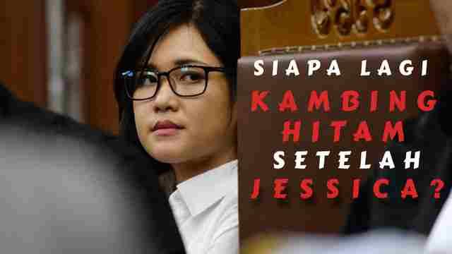 Siapa Lagi Kambing Hitam Setelah Jessica?