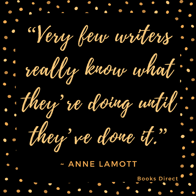 """Very few writers really know what they're doing until they've done it."" ~ Anne Lamott"