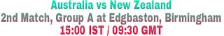 Australia vs New Zealand 2nd Match, Group A at Edgbaston, Birmingham 15:00 IST / 09:30 GMT