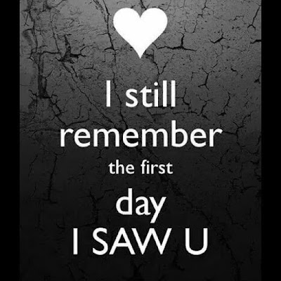 I still remember the first day i saw u