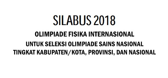 Pada kesempatan ini saya akan berbagi Silabus Olimpiade Sains Nasional bidang fisika Silabus OSN Fisika 2018