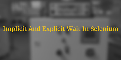 Implicit And Explicit Wait In Selenium