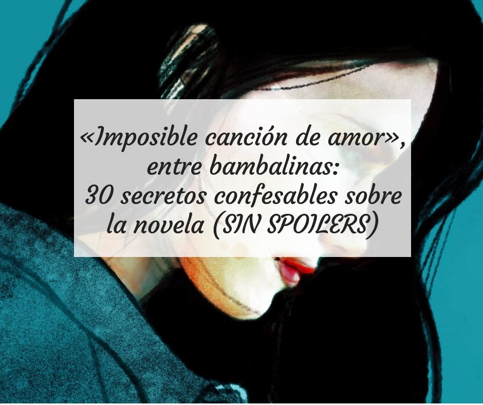 Imposible canción de amor», entre bambalinas: 30 secretos ...