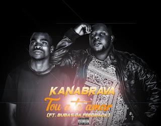 Kanabrava Feat. Bubas da Feedback - Tou a Te Amar