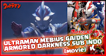 Ultraman Mebius Gaiden : Armored Darkness Subtitle Indonesia (Movie)