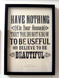 Have nothing in your house that you do not find useful or believe to be beautifl