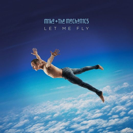 MIKE + THE MECHANICS - Let Me Fly (2017) full