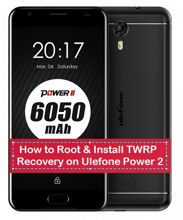 How to Root & Install TWRP Recovery on Ulefone Power 2 - Kbloghub