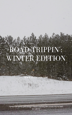 Road Trippin': Winter Edition