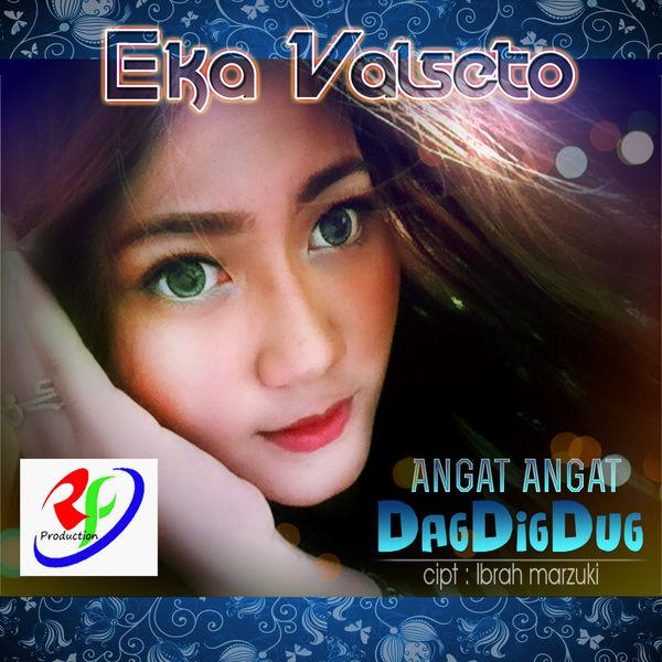 Eka Valseto - Angat Angat Dag Dig Dug