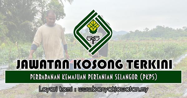 Jawatan Kosong 2018 di Perbadanan Kemajuan Pertanian Selangor (PKPS)
