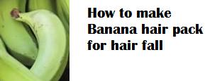 How to make Banana hair pack for hair fall