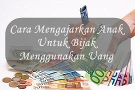 Cara Mengajarkan Anak Untuk Bijak Menggunakan Uang