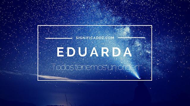 Significado y Origen del Nombre Eduarda ¿Que significa?