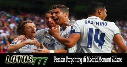Pemain Terpenting di Madrid Menurut Zidane