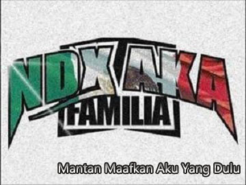 Lirik Lagu NDX A.K.A - Mantan Maafkan Aku Yang Dulu