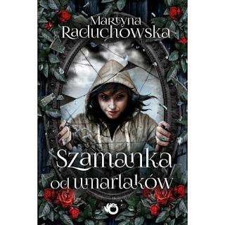"""""""Szamanka od umarlaków"""" Martyna Raduchowska - recenzja"""