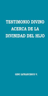 Gino Iafrancesco V.-Testimonio Divino Acerca De La Divinidad Del Hijo-