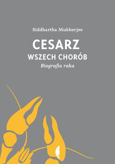 "Siddhartha Mukherjee ""Cesarz wszech chorób. Biografia raka"""