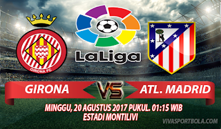 Prediksi Girona vs Atletico Madrid 20 Agustus 2017