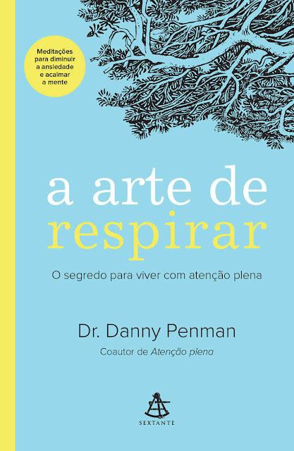 A arte de respirar O segredo para viver com atenção plena - Danny Penman