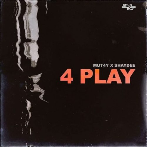 """[MUSIC] Mut4y – """"4 Play"""" ft. Shaydee   MP3 DOWNLOAD"""