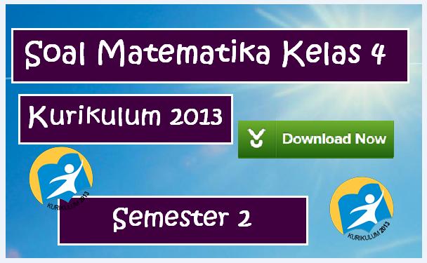 Soal Matematika Kurikulum 2013 Kelas 4 Semester 2