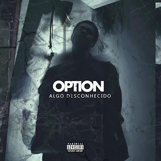 BAIXAR EP || Option - Algo Desconhecido || 2018