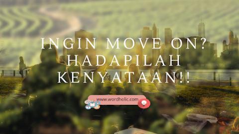 Ingin Move On? Hadapilah Kenyataan!!