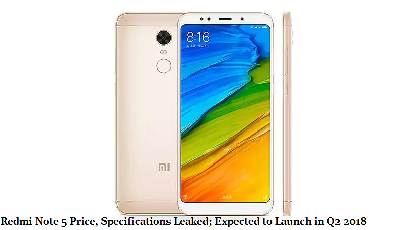 Redmi Note 5 Price, Specifications Leaked; Expected to Launch in Q2 2018