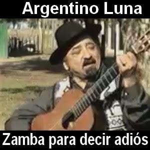 Argentino Luna - Zamba para decir adios