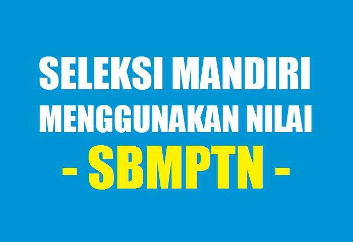 Seleksi Mandiri Menggunakan Nilai SBMPTN