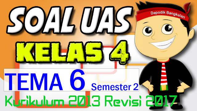 SOAL UAS KELAS 4 SD Semester 2 K13/Kurikulum 2013 Revisi 2017