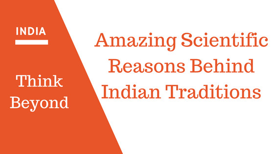 Amazing Reasons Behind Indian Traditions