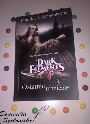 "#140 Recenzja książki ""Ostatnie Tchnienie. Dark Elements Tom 3"" Jennifer L. Armentrout"