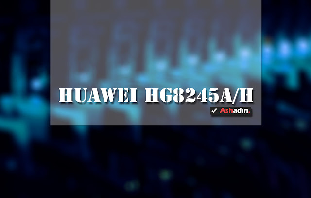 Mengenal Router Indihome sejuta umat Huawei HG8245A/H serta cara menggunakan fitur di dalamnya