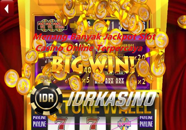 Menang Mendapatkan Jackpot Slot di Situs Judi Casino Online Terpercaya - IDRKasino