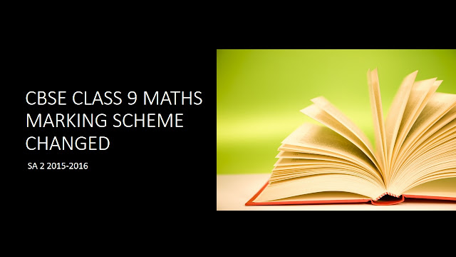 CBSE Class-9 Maths Marking Scheme Changed for SA-2 (2015-16)