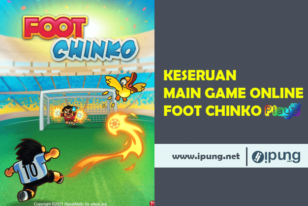 KESERUAN MAIN GAME ONLINE FOOT CHINKO