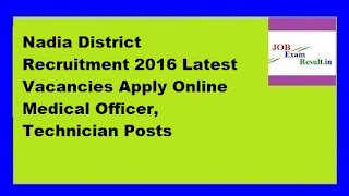 Nadia District Recruitment 2016 Latest Vacancies Apply Online Medical Officer, Technician Posts