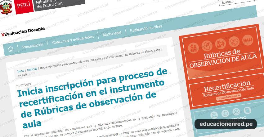 MINEDU Convoca al Examen de Recertificación en el Instrumento de Rúbricas de Observación de Aula [INSCRIPCIÓN HASTA EL 12 AGOSTO 2019] www.minedu.gob.pe