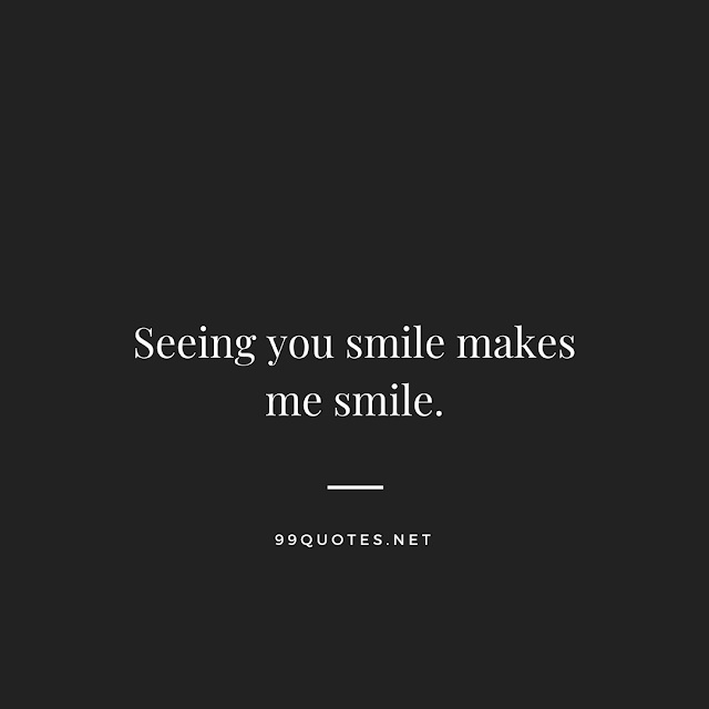 Seeing you smile makes me sile.