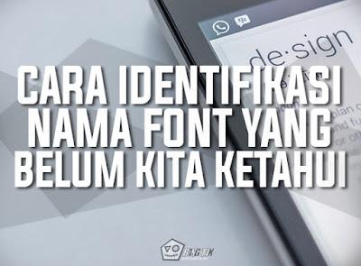 Cara Identifikasi Jenis Dan Nama Font Yang Belum Kita Ketahui