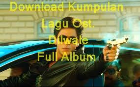 Download Kumpulan Lagu Ost. Dilwale Full Album